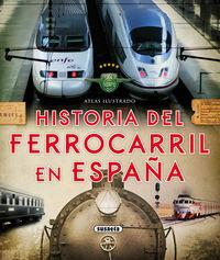 HISTORIA DEL FERROCARRIL EN ESPAÑA - ATLAS ILUSTRADO