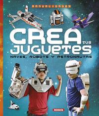 Crea Tus Juguetes, Naves, Robots Y Astronautas - Diego Ronzoni