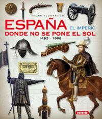 España El Imperio Donde No Se Pone El Sol (1492-1898) - Atlas Ilustrado - Ruben Saez Abad