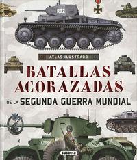Atlas Ilustrado De Batallas Acorazadas De La Segunda Guerra Mundial - Jose Antonio Alcaide Yebra