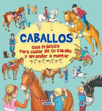 CABALLOS - GUIA PRACTICA PARA CUIDAR DE TU CABALLO Y APRENDER A MONTAR