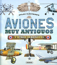 AVIONES MUY ANTIGUOS Y OTRAS AERONAVES - ATLAS ILUSTRADO