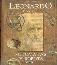 Leonardo Da Vinci, Automatas Y Robots - Atlas Ilustrado - Mario Taddei / Massimiliano Lisa