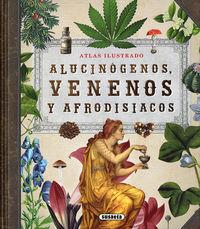 Alucinogenos, Venenos Y Afrodisiacos - Atlas Ilustrado - Enric Balasch Blanch / Yolanda Ruiz Arranz