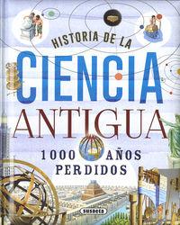 HISTORIA DE LA CIENCIA ANTIGUA - 1000 AÑOS PERDIDOS