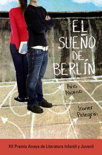 SUEÑO DE BERLIN, EL (2015 PREMIO ANAYA DE LITERATURA INFANTIL Y JUVENIL)