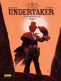 Undertaker 1 - El Devorador De Oro - Xavier Dorison / Caroline Delabie / Ralph Meyer