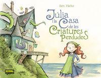 Julia I La Casa De Les Criatures Perdudes - Ben Hatke
