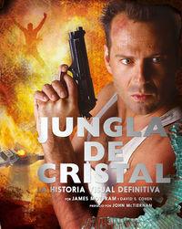 JUNGLA DE CRISTAL - LA HISTORIA VISUAL DEFINITIVA