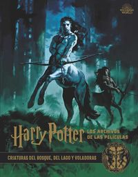 Harry Potter: Los Archivos De Las Peliculas 1 - Criaturas Del Bosque, Del Lago Y Voladoras - Jody Revenson