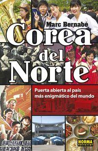 Corea Del Norte - Puerta Abierta Al Pais Mas Enigmatico Del Mundo - Marc Bernabe
