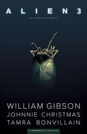 Alien 3 - El Guion No Filmado - William Gibson / Johnnie Christmas / Tamra Bonvillain