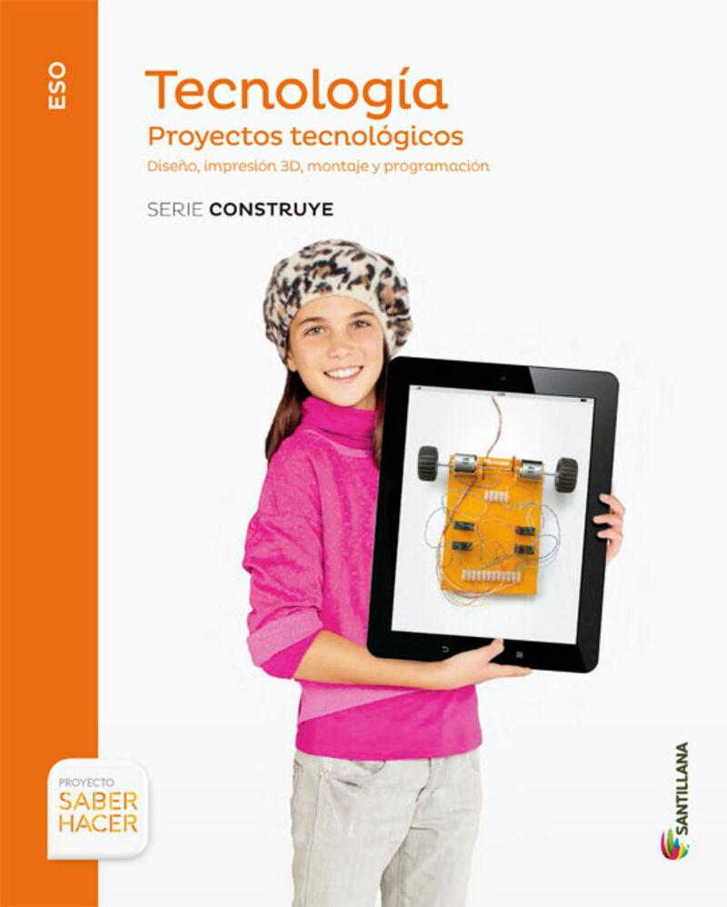 ESO 4 - TECNOLOGIA - PROYECTOS TECNOLOGICOS - CONSTRUYE - SABER HACER