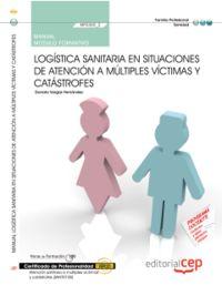 CP - MANUAL - LOGISTICA SANITARIA EN SITUACIONES DE ATENCION A MULTIPLES VICTIMAS Y CATASTROFES (MF0360_2)