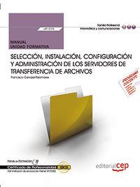 CP - MANUAL - SELECCION, INSTALACION, CONFIGURACION Y ADMINISTRACION DE LOS SERVIDORES DE TRANSFERENCIA DE ARCHIVOS - UF1275 - ADMINISTRACION DE SERVICIOS DE INTERNET (IFCT050)