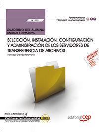 CP - CUADERNO - SELECCION, INSTALACION, CONFIGURACION Y ADMINISTRACION DE LOS SERVIDORES DE TRANSFERENCIA DE ARCHIVOS - UF1275 - ADMINISTRACION E SERVICIOS DE INTERNET (IFCT0509)