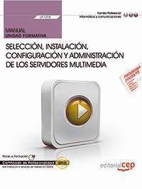 CP - MANUAL - SELECCION, INSTALACION, CONFIGURACION Y ADMINISTRACION DE LOS SERVIDORES MULTIMEDIA - UF1276 - ADMINISTRACION E SERVICIOS DE INTERNET (IFCT0509)