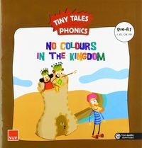 NO COLOURS IN THE K. - TINY TALES PHONICS - PRE-A1