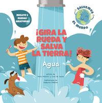 ¡gira La Rueda Y Salva La Tierra! Agua - Paolo Mancini / Luca De Leone / Federica Fabbian (il. )