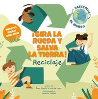 ¡gira La Rueda Y Salva La Tierra! Reciclaje - Paolo Mancini / Luca De Leone / Federica Fabbian (il. )