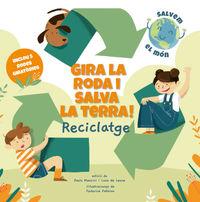 Gira La Roda I Salva La Terra! Reciclatge - Paolo Mancini / Luca De Leone / Federica Fabbian (il. )