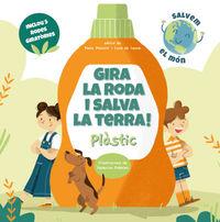 Gira La Roda I Salva La Terra! Plastic - Paolo Mancini / Luca De Leone / Federica Fabbian (il. )