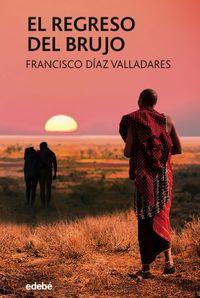El regreso del brujo - Francisco Diaz Valladares