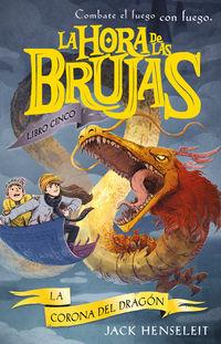 HORA DE LAS BRUJS, LA 5 - LA CORONA DEL DRAGON