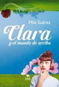 Clara Y El Mundo De Arriba - Mila Suárez