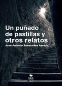 Un Puñado De Pastillas Y Otros Relatos - José Antonio Fernández Asenjo