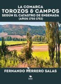La Comarca Torozos & Campos Según El Catastro De Ensenada (años 1750 - 1752) - Fernando Salas Herrero
