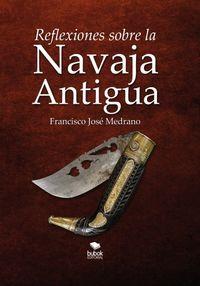 Reflexiones Sobre La Navaja Antigua - Francisco Jose Madrano