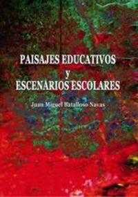 Paisajes Educativos Y Escenarios Escolares - Juan Miguel Batalloso Navas