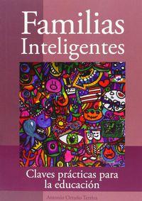 Familias Inteligentes - Claves Practicas Para La Educacion - Antonio Ortuño Terriza