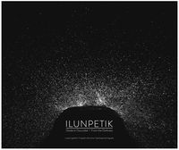 ILUNPETIK = DESDE LA OSCURIDAD = FROM THE DARKNESS