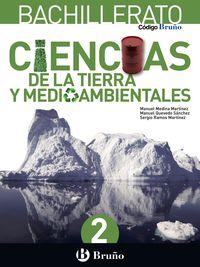 Bach 2 - Ciencias De La Tierra Y Medioambientales - Codigo Bruño (pv, Nav, Lrio, Val, Mad, And, Ara, Ast, Can, Cant, Cyl, Clm, Ceu, Ext, Gal, Mel, Mur) - Aa. Vv.