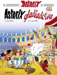 asterix gladiadorea - Rene Goscinny / Albert Uderzo (il. )