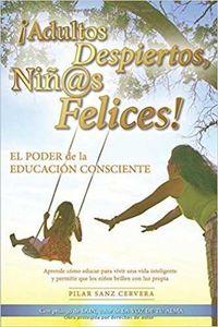 ¡ADULTOS DESPIERTOS, NIÑ@S FELICES! - EL PODER DE LA EDUCACION CONSCIENTE