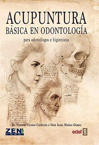 Acupuntura Basica En Odontologia - Para Odontologos E Higienistas - Vicente Vicente Calderon / Iban Jesus Muñoz Gomez