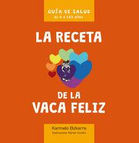 La receta de la vaca feliz - Karmelo Bizkarra Maiztegi / Myriam Cordon Martinez (il. )