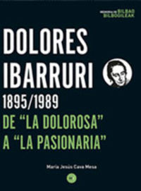 "DOLORES IBARRURI 1895 / 1989 DE ""LA DOLOROSA"" A ""LA PASIONARIA"""