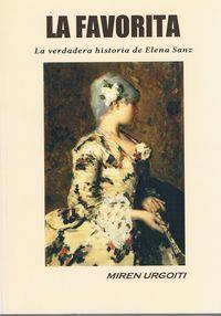 Favorita, La - La Verdadera Historia De Elena Sanz - Miren Urgoiti