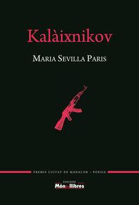 Kalaixnikov (premi Ciutat De Manacor De Poesia Miquel Angel Riera 2017) - Maria Sevilla Paris