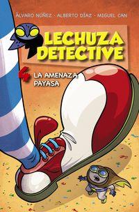 Lechuza Detective 4 - La Amenaza Payasa - Alvaro Nuñez / Alberto Diaz / Miguel Can