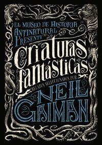 Criaturas Fantasticas - Neil Gaiman