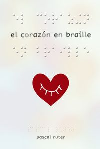 El corazon en braille - Pascal Ruter