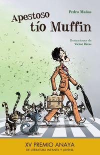 Apestoso Tio Muffin (xv Premio Anaya De Literatura Infantil Y Juvenil) - Pedro Mañas