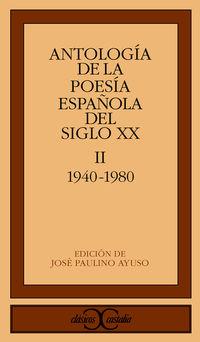 Antologia De La Poesia Española Del Siglo Xx - Ii 1940-1980 - Jose Paulino Ayuso