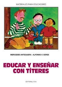 Educar Y Enseñar Con Titeres - Mercedes Antequera / Alfonso Caceres