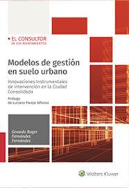 MODELOS DE GESTION EN SUELO URBANO - INNOVACIONES INSTRUMENTALES DE INTERVENCION EN LA CIUDAD CONSOLIDADA